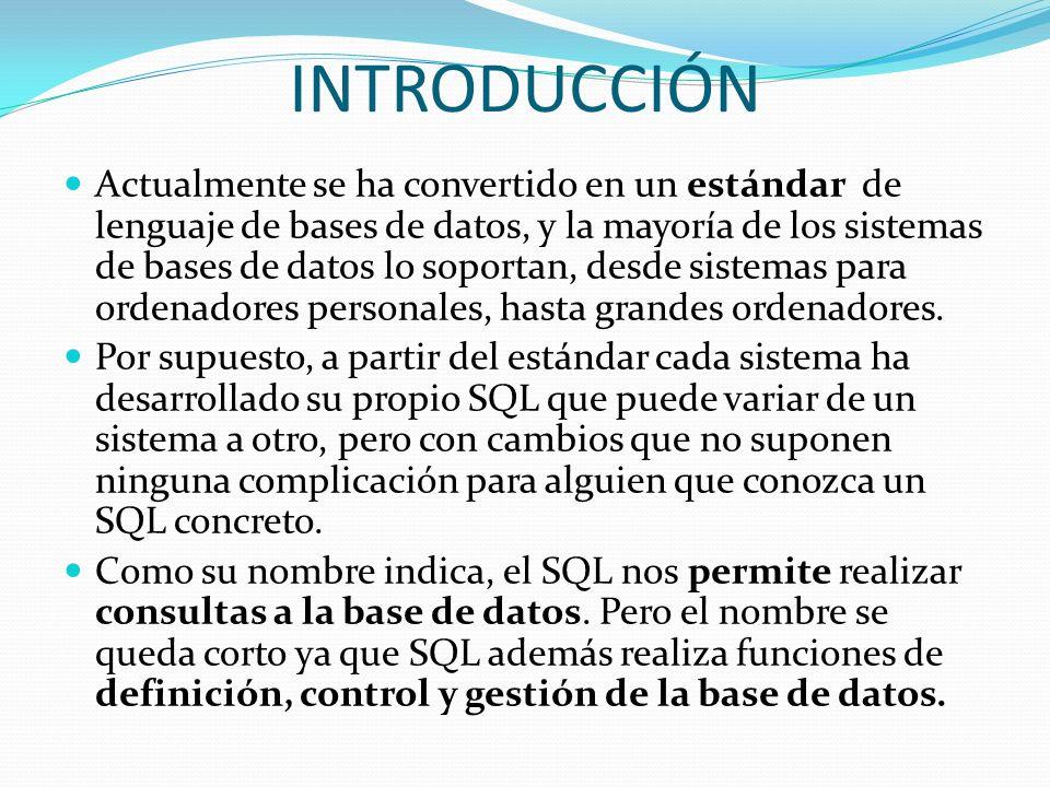 INTRODUCCIÓN Actualmente se ha convertido en un estándar de lenguaje de bases de datos, y la mayoría de los sistemas de bases de datos lo soportan, de