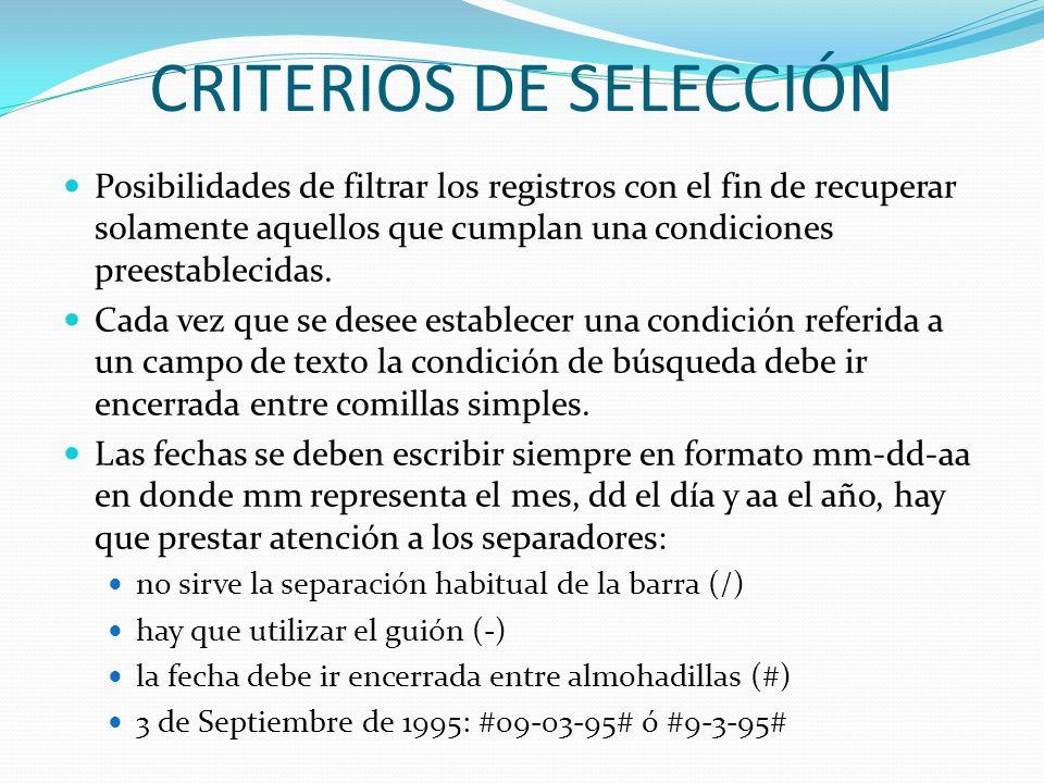 CRITERIOS DE SELECCIÓN Posibilidades de filtrar los registros con el fin de recuperar solamente aquellos que cumplan una condiciones preestablecidas.