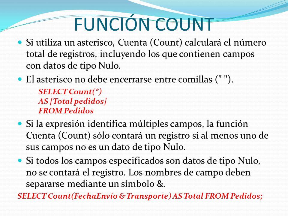 FUNCIÓN COUNT Si utiliza un asterisco, Cuenta (Count) calculará el número total de registros, incluyendo los que contienen campos con datos de tipo Nu
