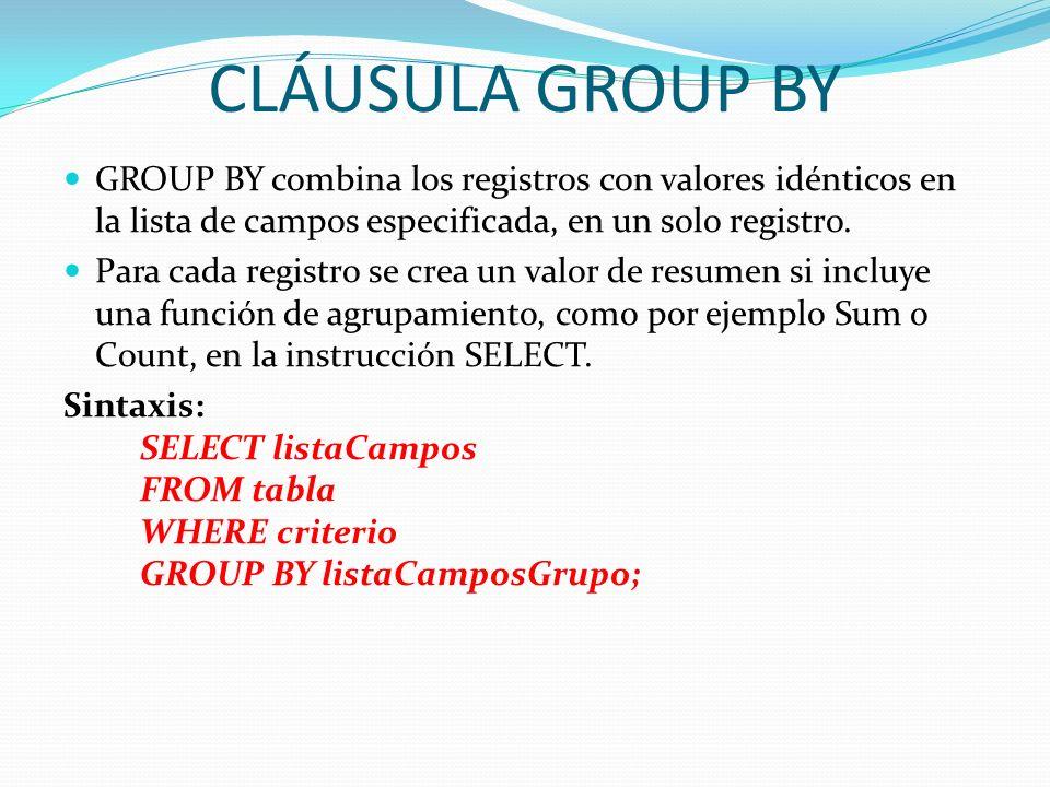 CLÁUSULA GROUP BY GROUP BY combina los registros con valores idénticos en la lista de campos especificada, en un solo registro. Para cada registro se