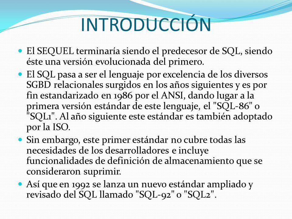 INTRODUCCIÓN El SEQUEL terminaría siendo el predecesor de SQL, siendo éste una versión evolucionada del primero. El SQL pasa a ser el lenguaje por exc