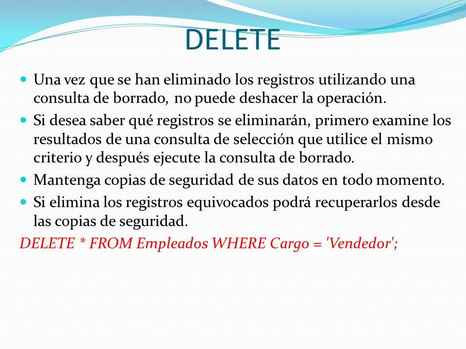 DELETE Una vez que se han eliminado los registros utilizando una consulta de borrado, no puede deshacer la operación. Si desea saber qué registros se