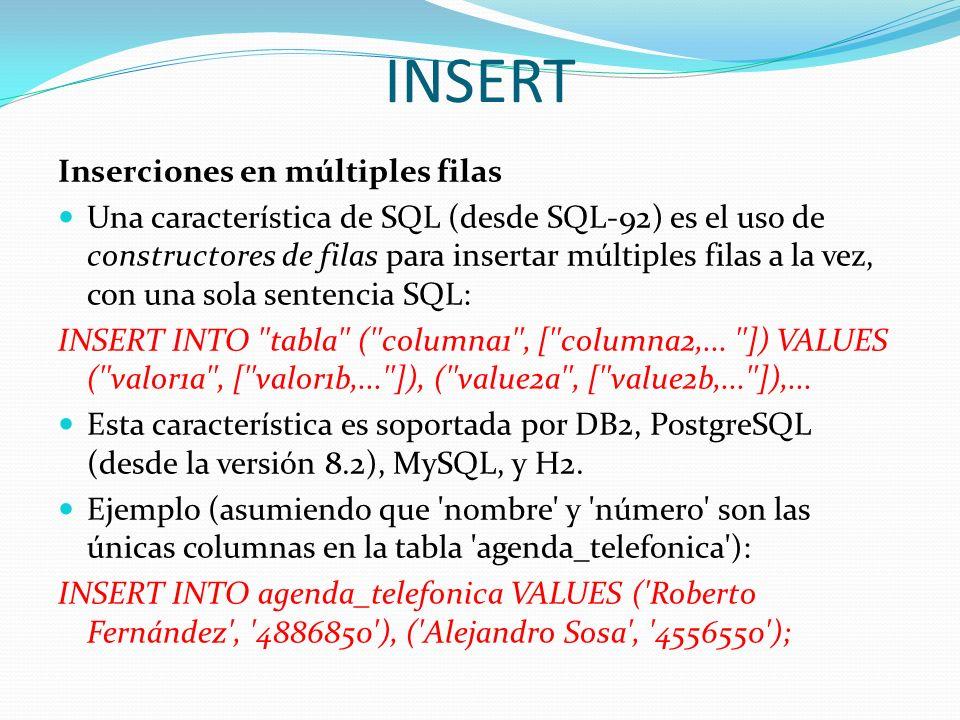 INSERT Inserciones en múltiples filas Una característica de SQL (desde SQL-92) es el uso de constructores de filas para insertar múltiples filas a la