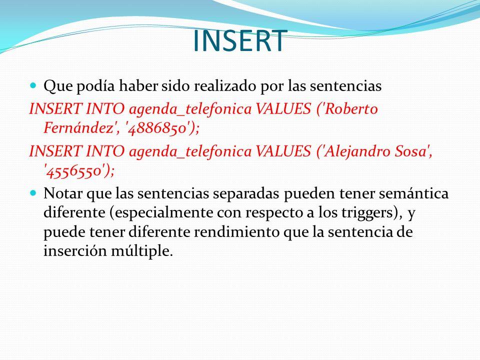INSERT Que podía haber sido realizado por las sentencias INSERT INTO agenda_telefonica VALUES ('Roberto Fernández', '4886850'); INSERT INTO agenda_tel