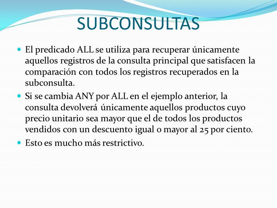 SUBCONSULTAS El predicado ALL se utiliza para recuperar únicamente aquellos registros de la consulta principal que satisfacen la comparación con todos