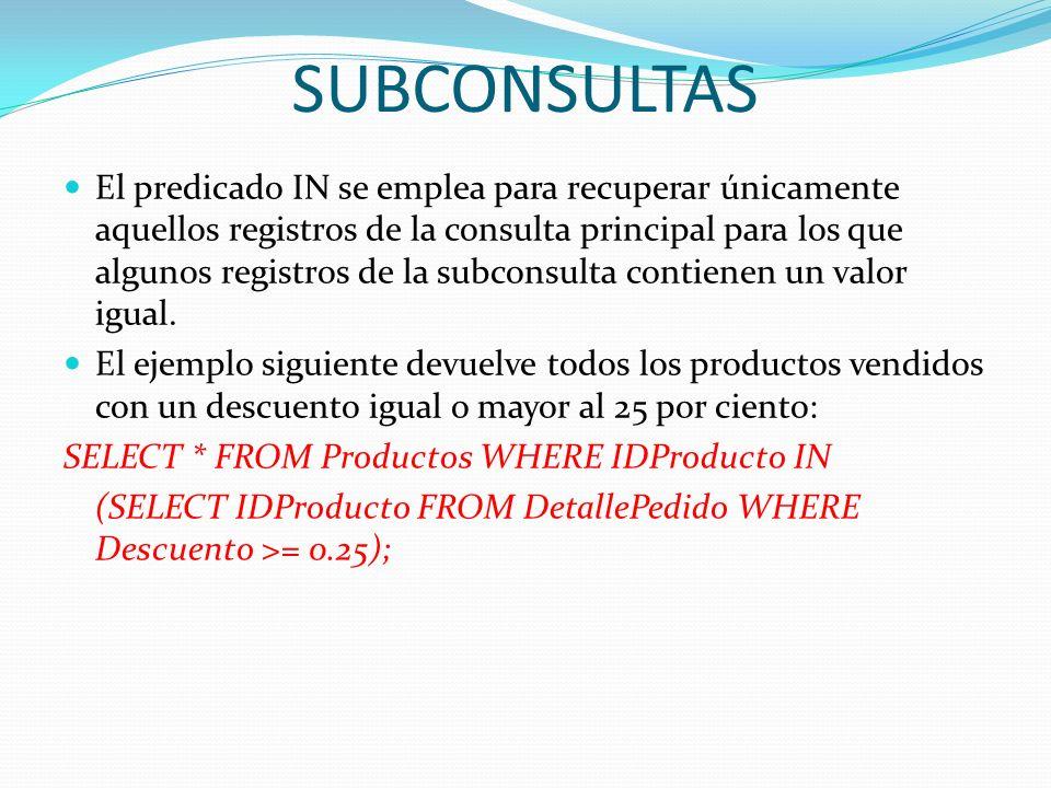 SUBCONSULTAS El predicado IN se emplea para recuperar únicamente aquellos registros de la consulta principal para los que algunos registros de la subc