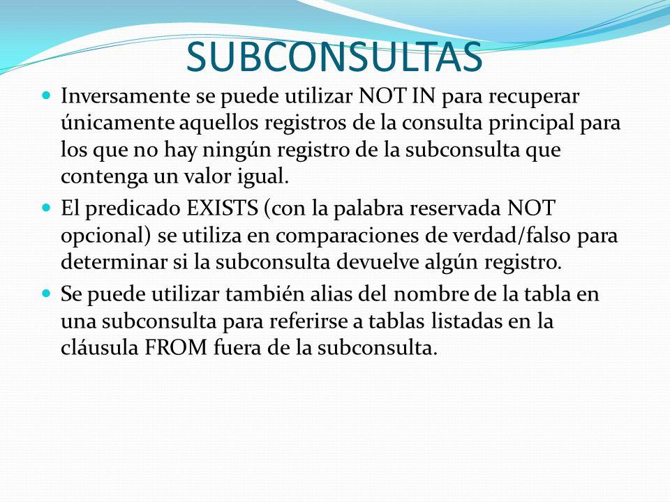 SUBCONSULTAS Inversamente se puede utilizar NOT IN para recuperar únicamente aquellos registros de la consulta principal para los que no hay ningún re