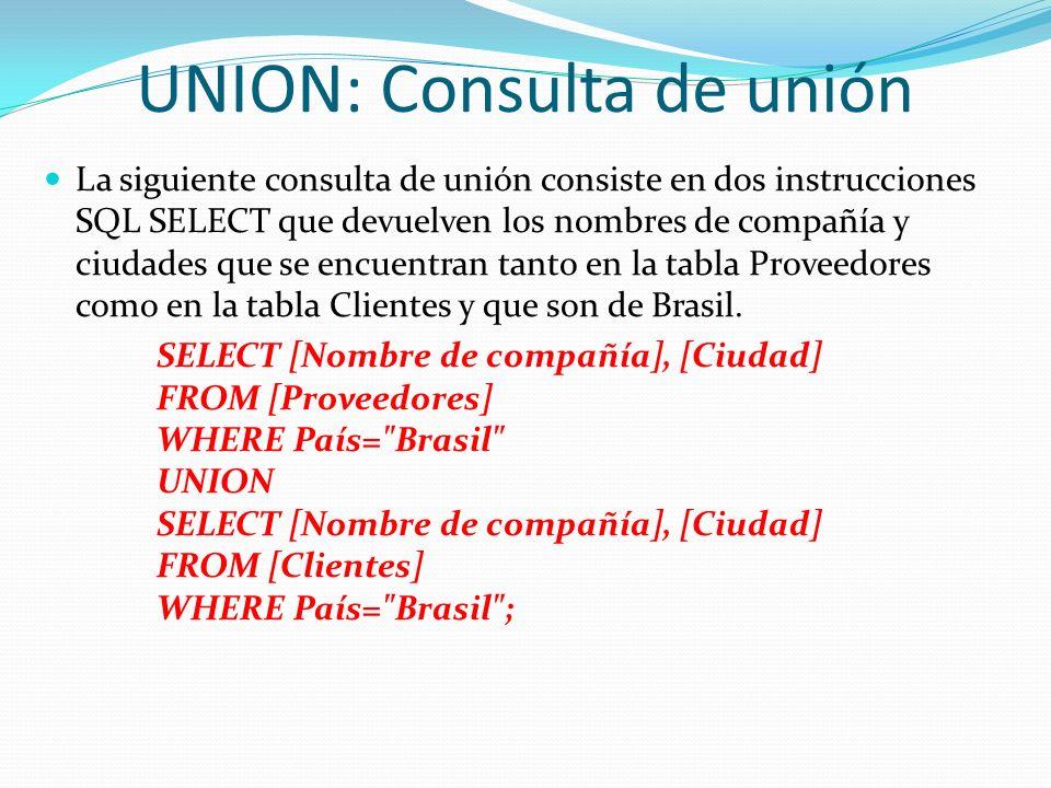 UNION: Consulta de unión La siguiente consulta de unión consiste en dos instrucciones SQL SELECT que devuelven los nombres de compañía y ciudades que