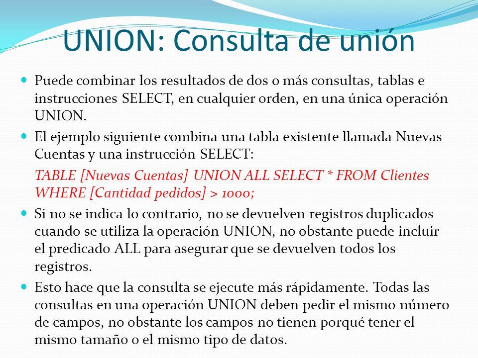 UNION: Consulta de unión Puede combinar los resultados de dos o más consultas, tablas e instrucciones SELECT, en cualquier orden, en una única operaci
