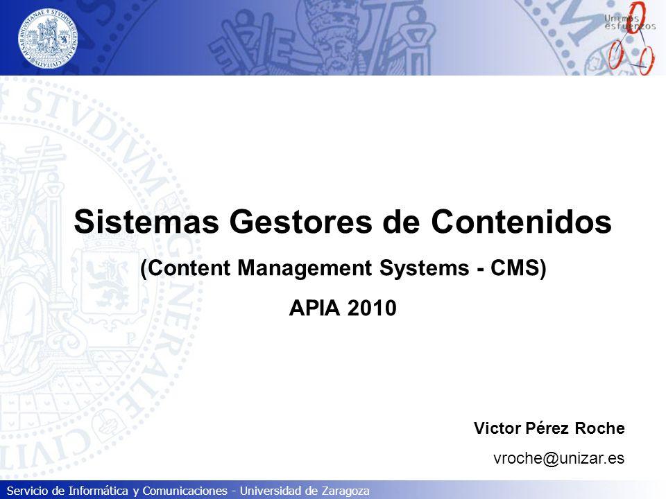 Servicio de Informática y Comunicaciones - Universidad de Zaragoza Sistemas Gestores de Contenidos e-Learning Objetivo: Plataforma educativa.