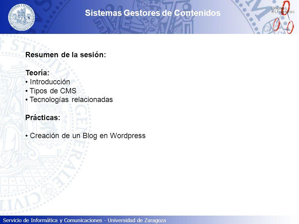 Servicio de Informática y Comunicaciones - Universidad de Zaragoza Definición de un CMS: Entorno que permite la gestión de contenidos en Internet de una forma sencilla y ágil sobre la plataforma Web.