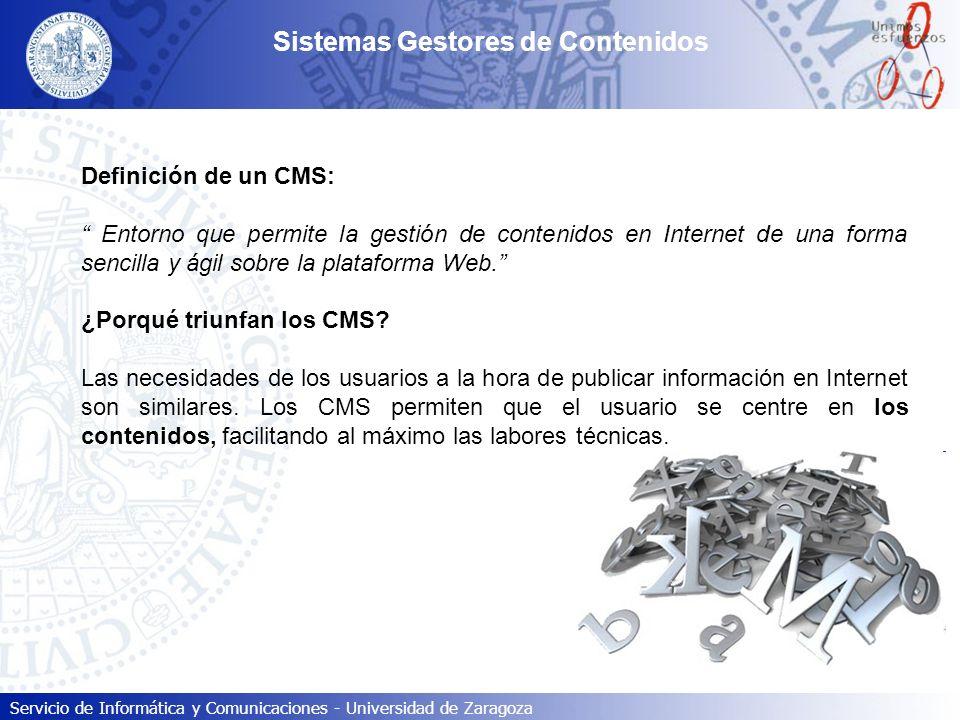 Servicio de Informática y Comunicaciones - Universidad de Zaragoza Filosofía de funcionamiento: En un CMS los contenidos y la presentación de los mismos son dos ámbitos completamente disociados.