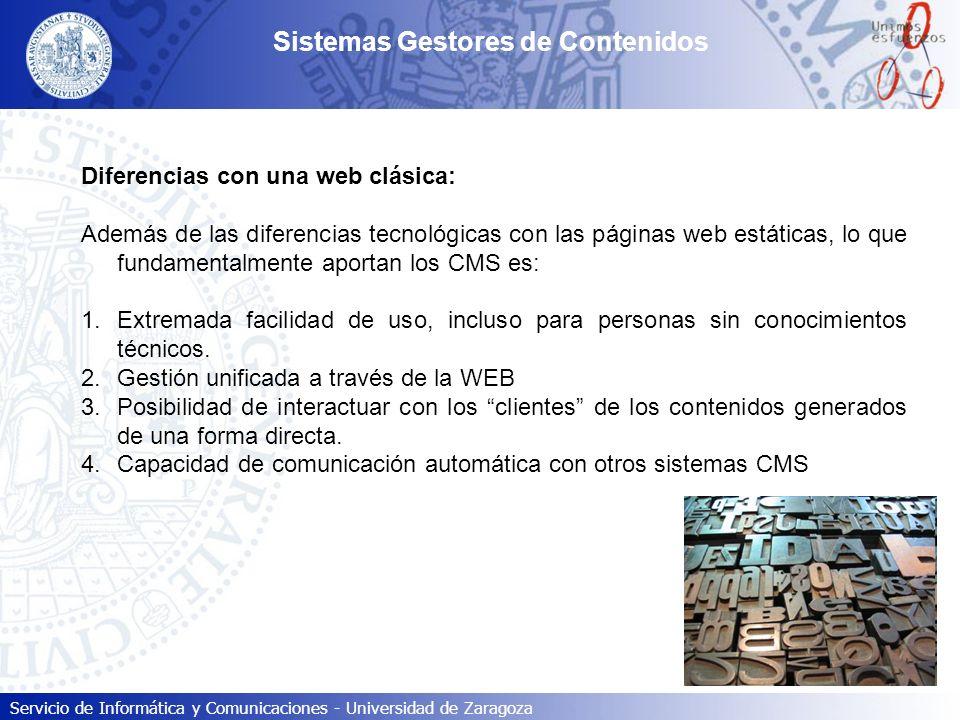 Servicio de Informática y Comunicaciones - Universidad de Zaragoza Tipos de CMS: Plataformas de contenidos web Blogs Foros Wiki Groupware e-Learning e-Commerce Publicación de galerías fotográficas Sistemas Gestores de Contenidos