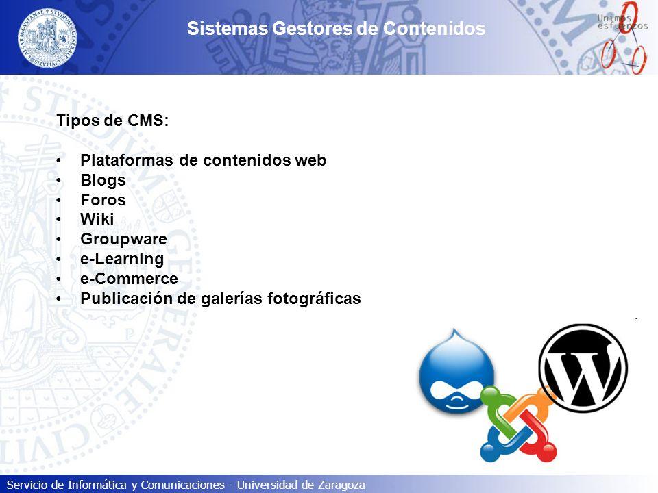 Servicio de Informática y Comunicaciones - Universidad de Zaragoza Sistemas Gestores de Contenidos Plataformas de contenidos web Objetivo: Creación sencilla de páginas web que se puedan organizar en secciones, con artículos dentro de ellas.