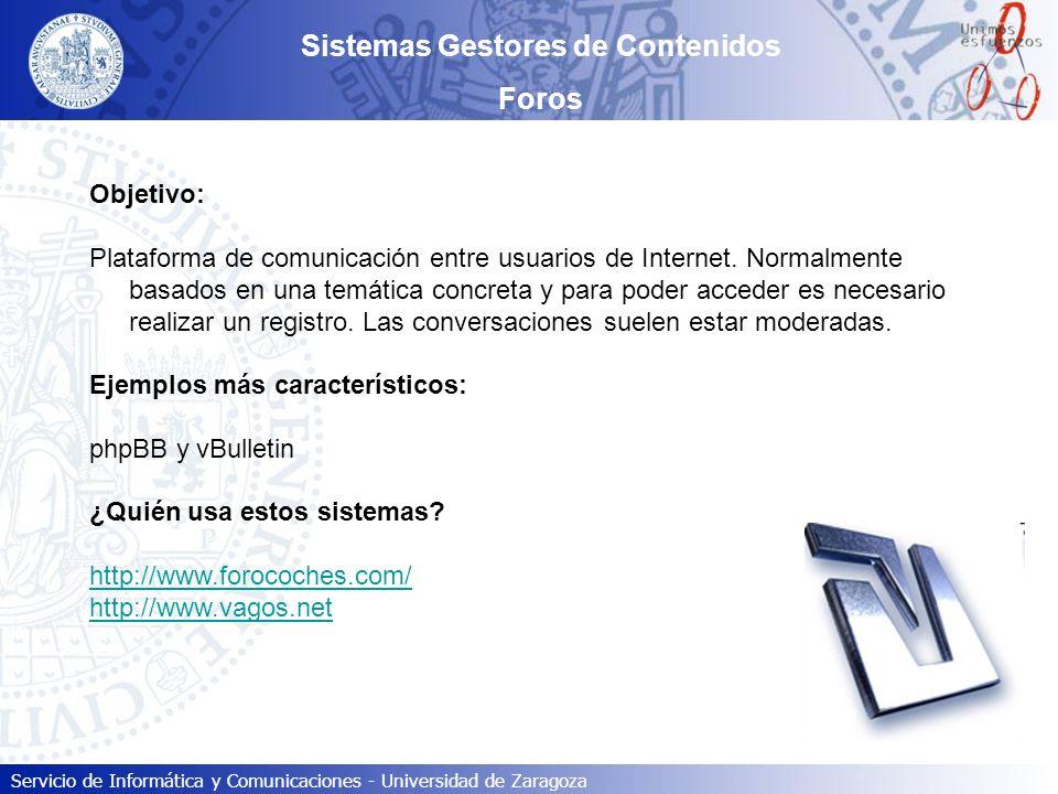 Servicio de Informática y Comunicaciones - Universidad de Zaragoza Sistemas Gestores de Contenidos Wiki Objetivo: Tecnología web que se basa en la creación colaborativa de contenidos, permitiendo en ocasiones la aportación libre de cualquiera de los visitantes de una web.