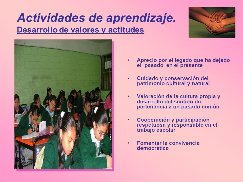 Actividades de aprendizaje. Desarrollo de valores y actitudes Aprecio por el legado que ha dejado el pasado en el presente Cuidado y conservación del