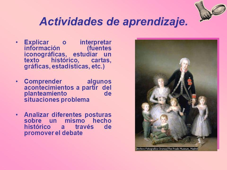 Actividades de aprendizaje. Explicar o interpretar información (fuentes iconográficas, estudiar un texto histórico, cartas, gráficas, estadísticas, et