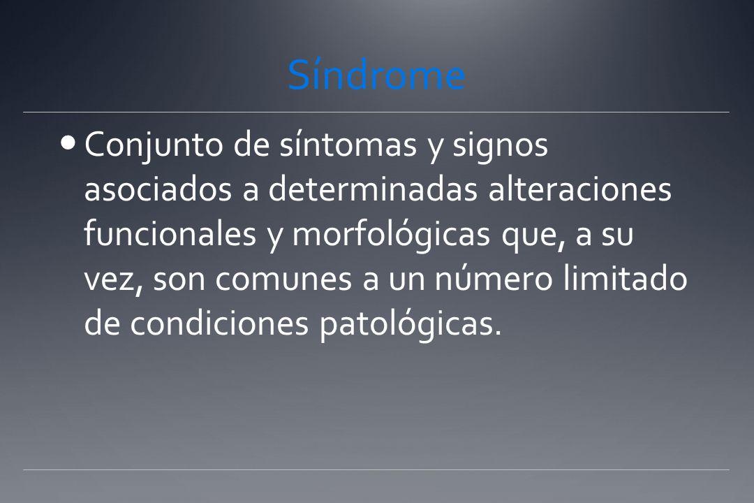 Síndrome Conjunto de síntomas y signos asociados a determinadas alteraciones funcionales y morfológicas que, a su vez, son comunes a un número limitado de condiciones patológicas.