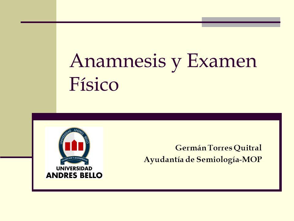 Anamnesis y Examen Físico Germán Torres Quitral Ayudantía de Semiología-MOP