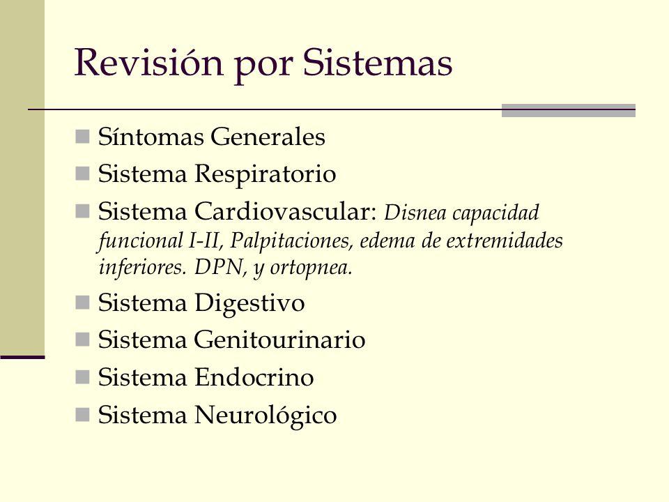 Síntomas Generales Sistema Respiratorio Sistema Cardiovascular: Disnea capacidad funcional I-II, Palpitaciones, edema de extremidades inferiores. DPN,