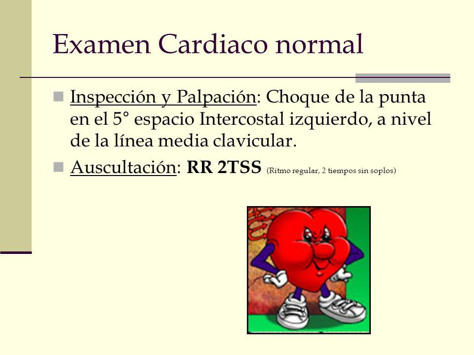 Examen Cardiaco normal Inspección y Palpación: Choque de la punta en el 5° espacio Intercostal izquierdo, a nivel de la línea media clavicular. Auscul