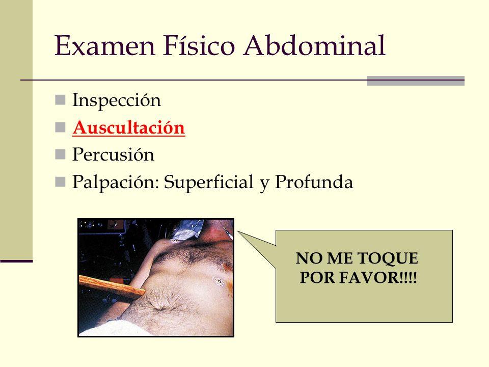 Examen Físico Abdominal Inspección Auscultación Percusión Palpación: Superficial y Profunda NO ME TOQUE POR FAVOR!!!!