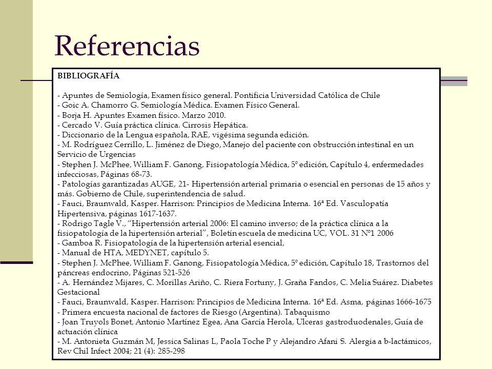 Referencias BIBLIOGRAFÍA - Apuntes de Semiología, Examen físico general. Pontificia Universidad Católica de Chile - Goic A. Chamorro G. Semiología Méd