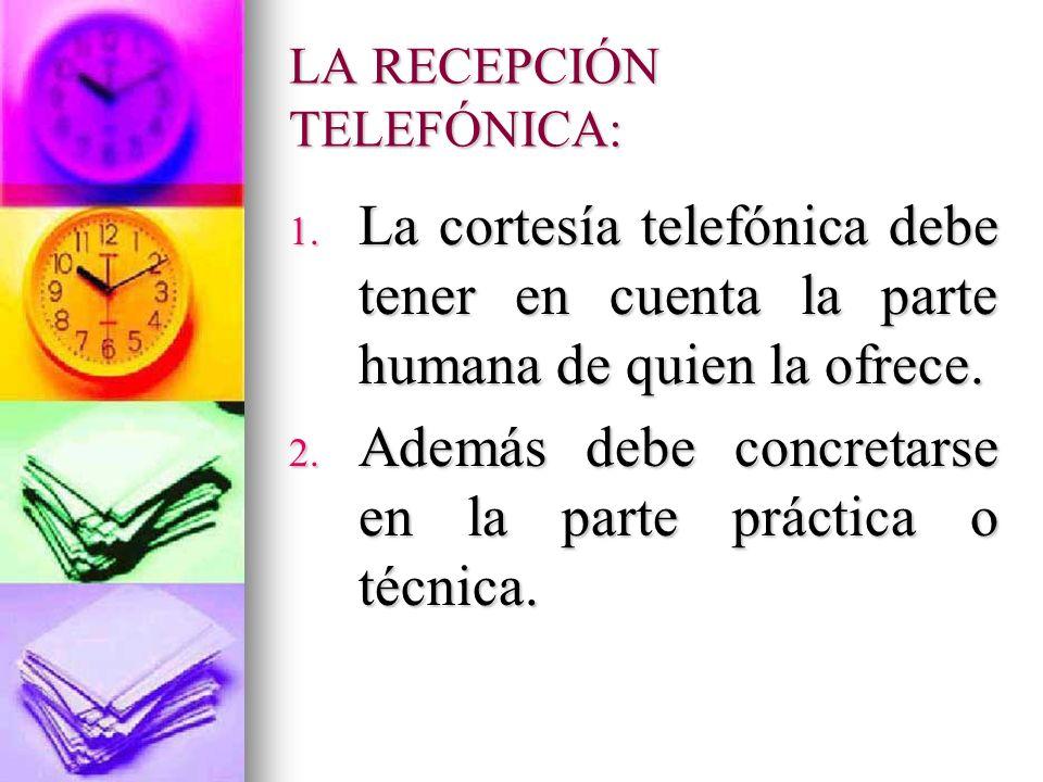 LA RECEPCIÓN TELEFÓNICA: La cortesía telefónica debe tener en cuenta la parte humana de quien la ofrece. La cortesía telefónica debe tener en cuenta l