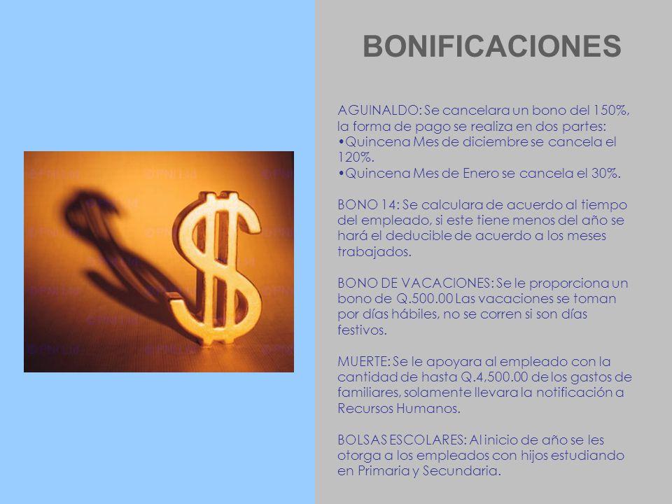 BONIFICACIONES AGUINALDO: Se cancelara un bono del 150%, la forma de pago se realiza en dos partes: Quincena Mes de diciembre se cancela el 120%. Quin