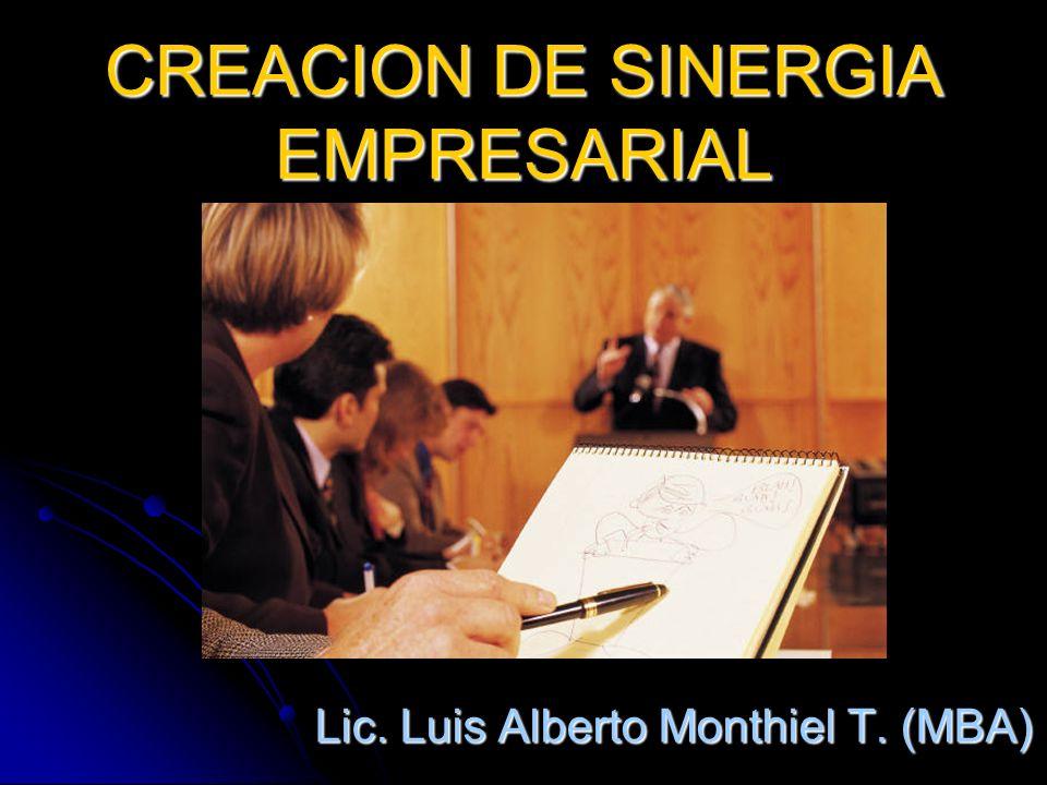 CREACION DE SINERGIA EMPRESARIAL Lic. Luis Alberto Monthiel T. (MBA)