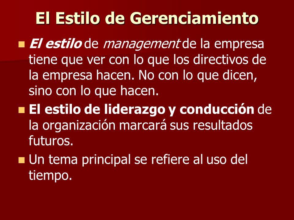 El Estilo de Gerenciamiento El estilo de management de la empresa tiene que ver con lo que los directivos de la empresa hacen. No con lo que dicen, si