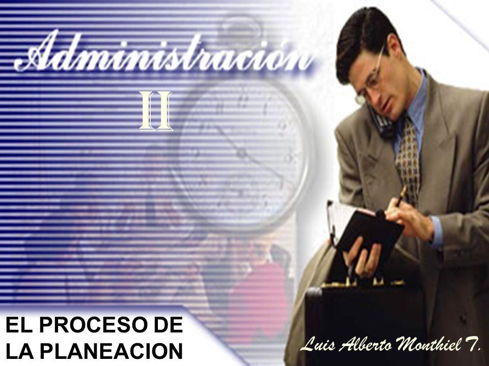 II EL PROCESO DE LA PLANEACION Luis Alberto Monthiel T.