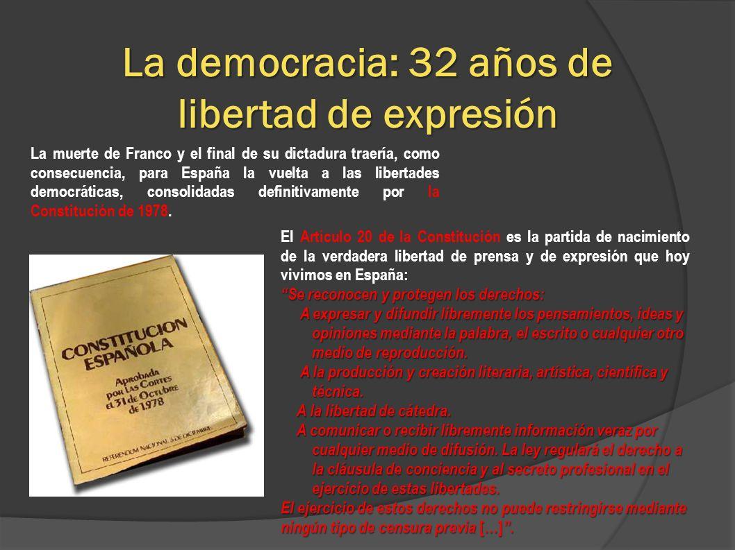 La democracia: 32 años de libertad de expresión La muerte de Franco y el final de su dictadura traería, como consecuencia, para España la vuelta a las