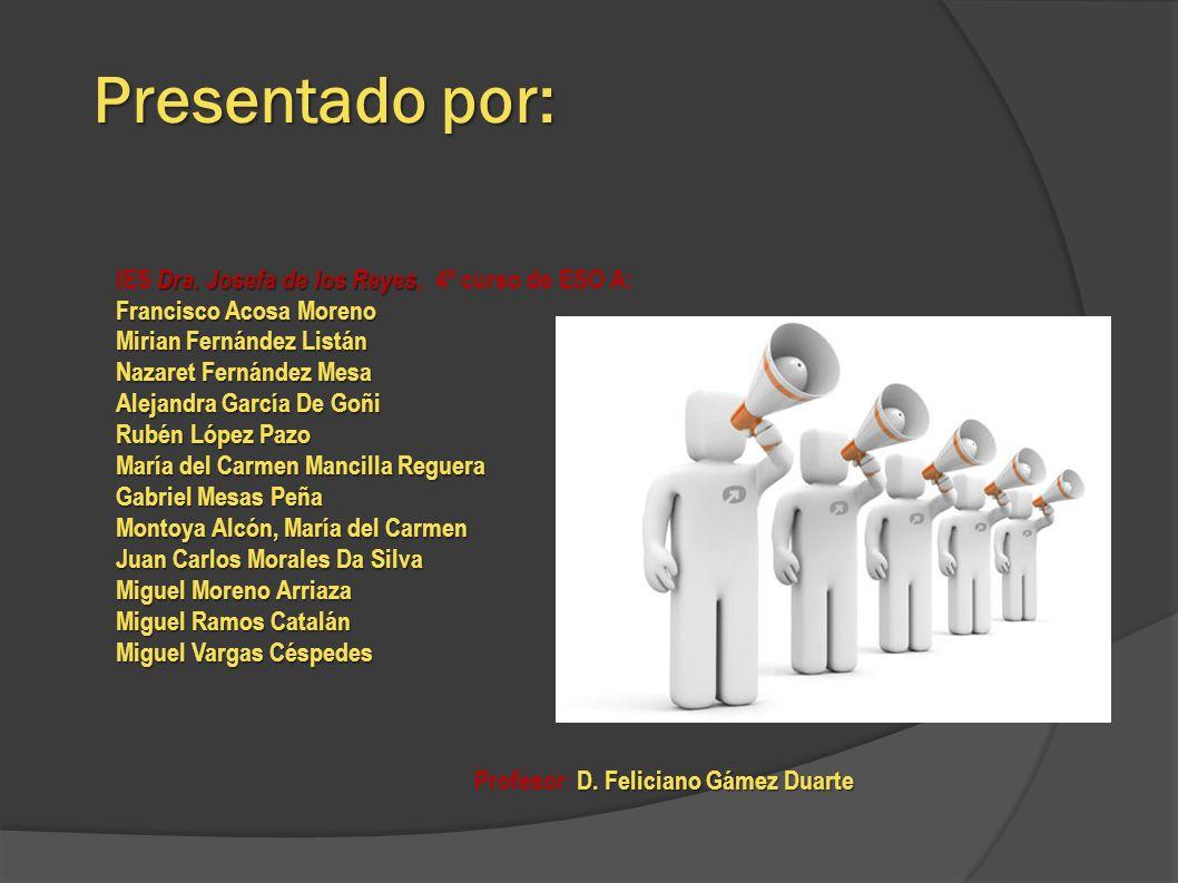Presentado por: Dra. Josefa de los Reyes IES Dra. Josefa de los Reyes, 4º curso de ESO A: Francisco Acosa Moreno Mirian Fernández Listán Nazaret Ferná