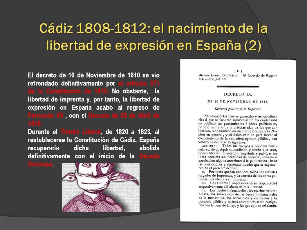 La libertad de expresión hasta la dictadura de Primo de Rivera Tras Fernando VII la censura seguirá presente en la prensa española, sólo quedará temporal y brevemente abolida con la constitución de 1869.