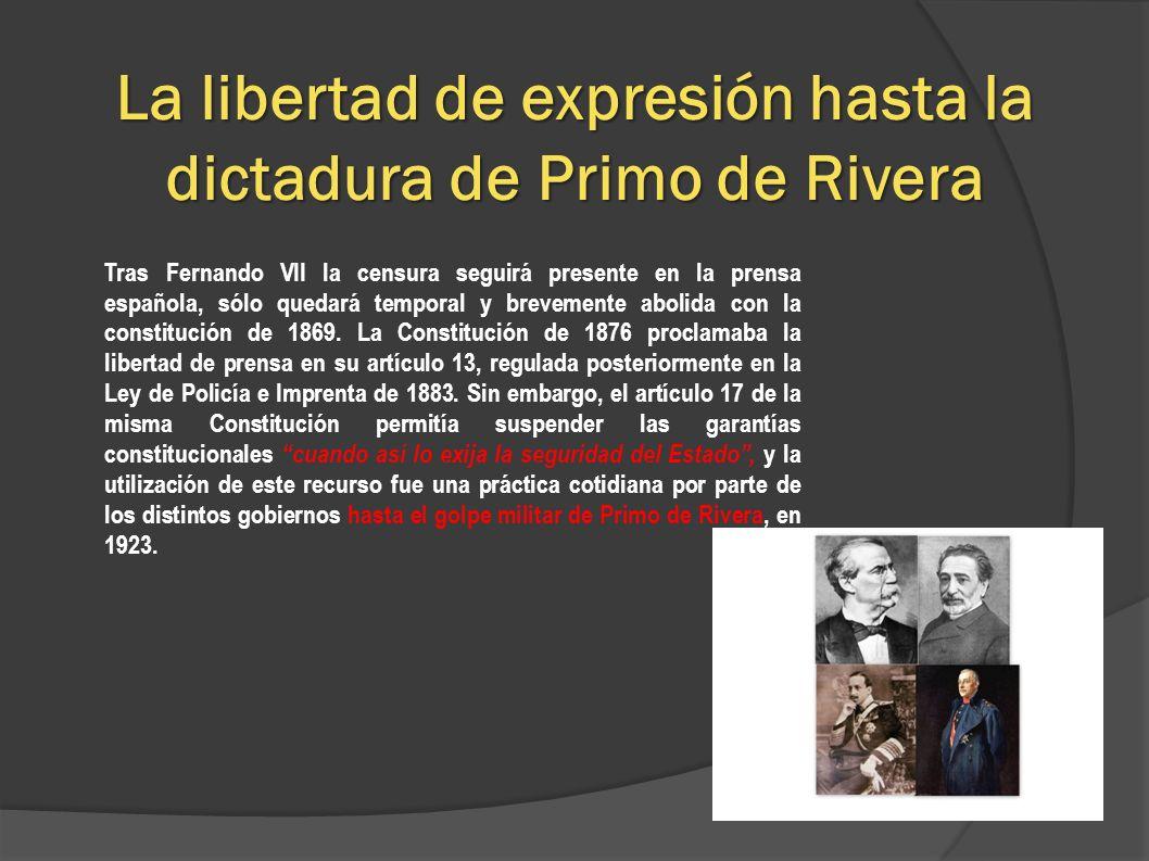 La libertad de expresión hasta la dictadura de Primo de Rivera Tras Fernando VII la censura seguirá presente en la prensa española, sólo quedará tempo