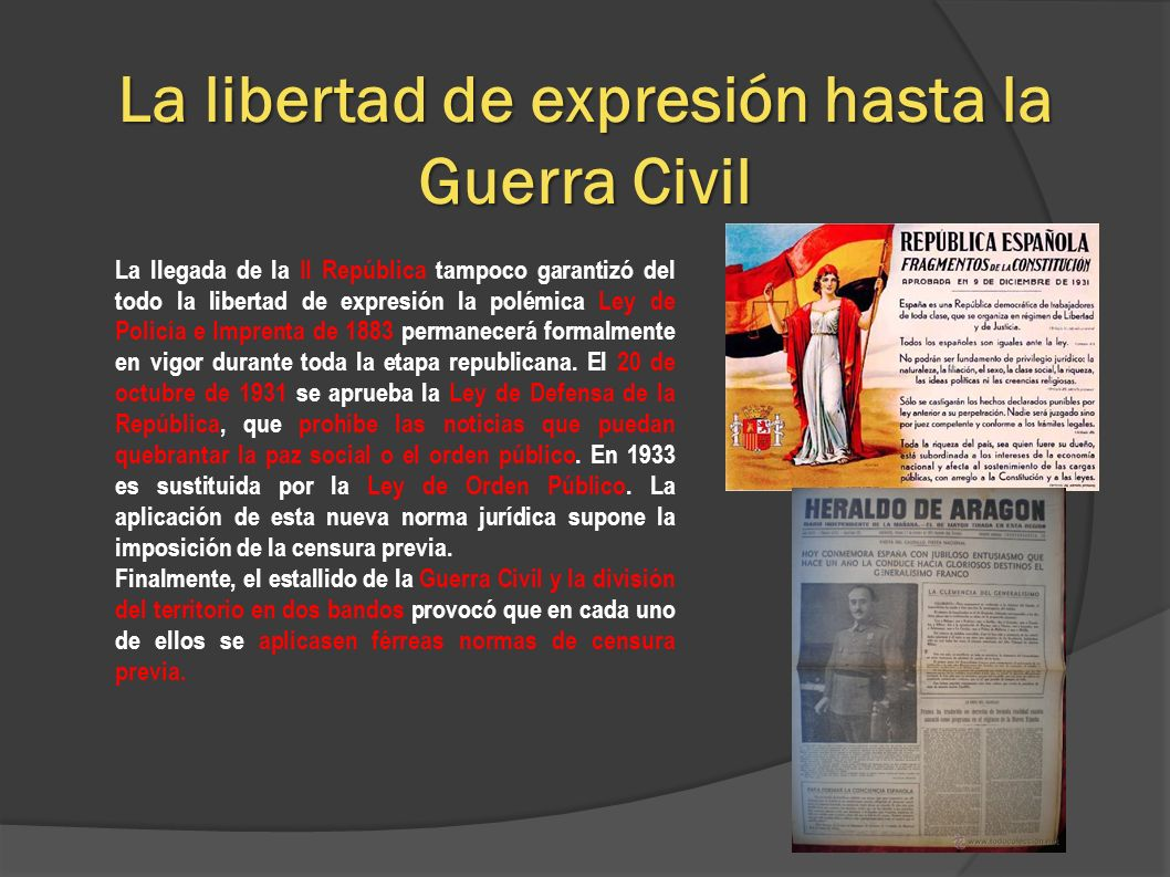 La libertad de expresión hasta la Guerra Civil La llegada de la II República tampoco garantizó del todo la libertad de expresión la polémica Ley de Po