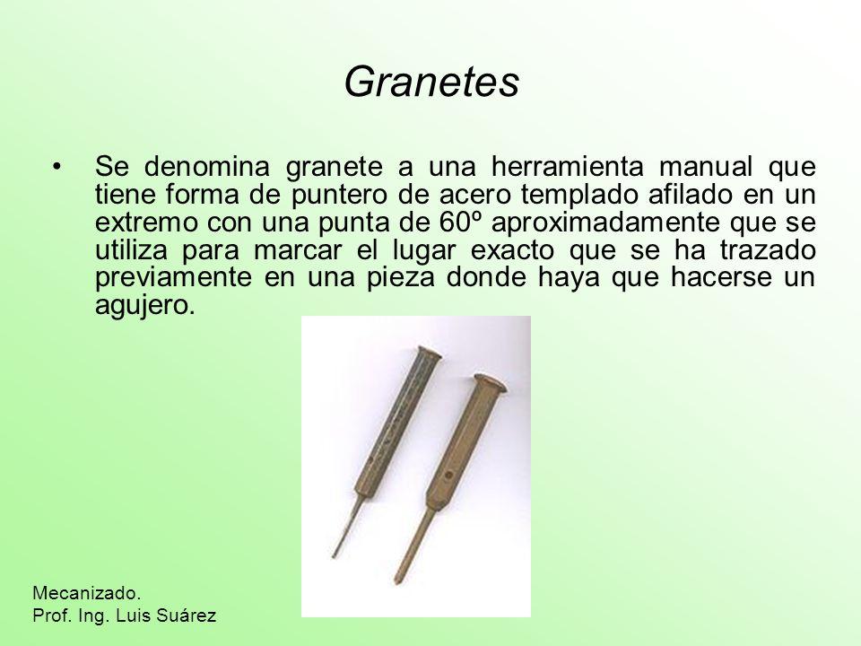 Granetes Se denomina granete a una herramienta manual que tiene forma de puntero de acero templado afilado en un extremo con una punta de 60º aproxima