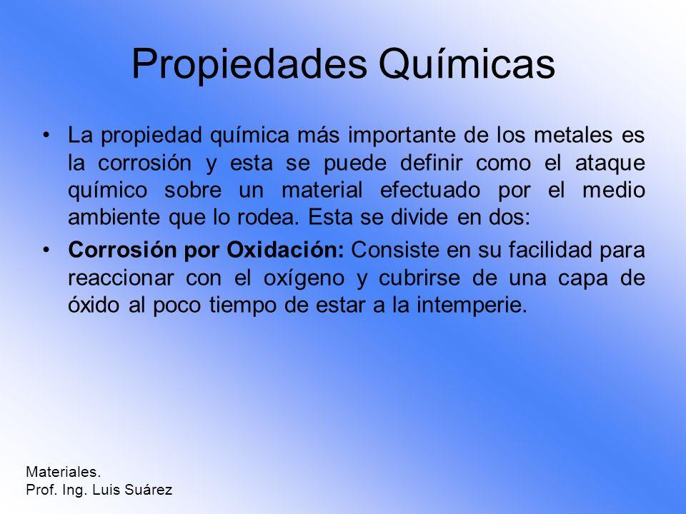 Propiedades Químicas La propiedad química más importante de los metales es la corrosión y esta se puede definir como el ataque químico sobre un materi