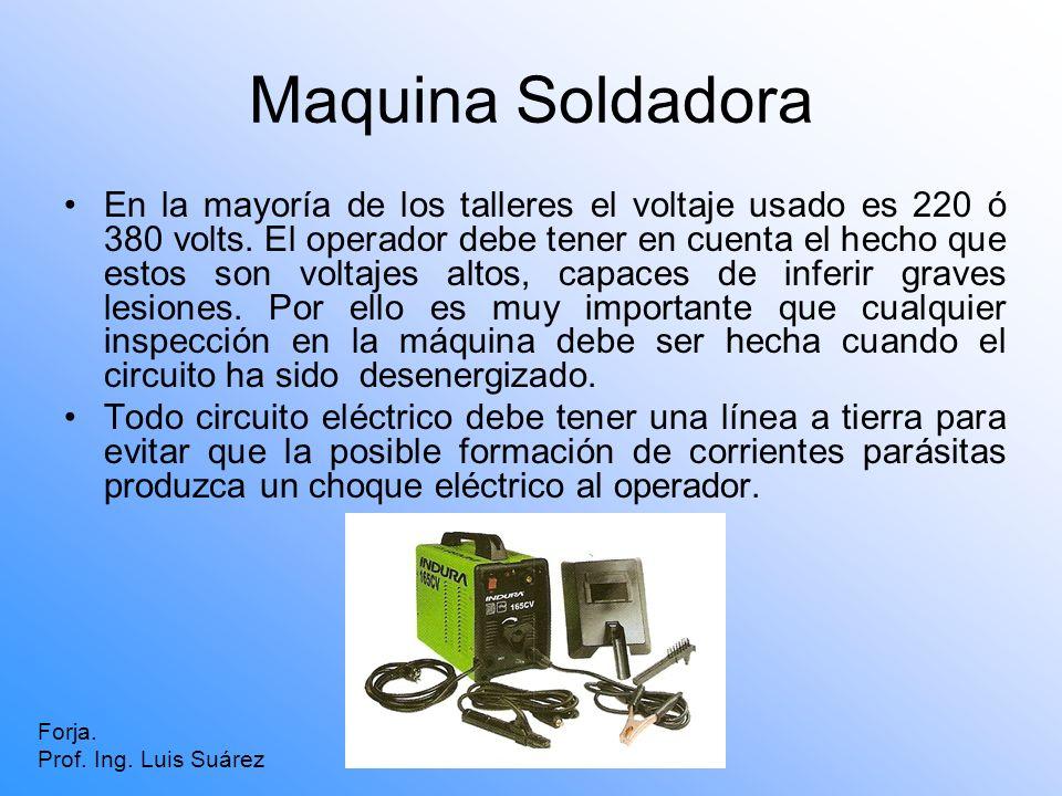 Maquina Soldadora En la mayoría de los talleres el voltaje usado es 220 ó 380 volts. El operador debe tener en cuenta el hecho que estos son voltajes