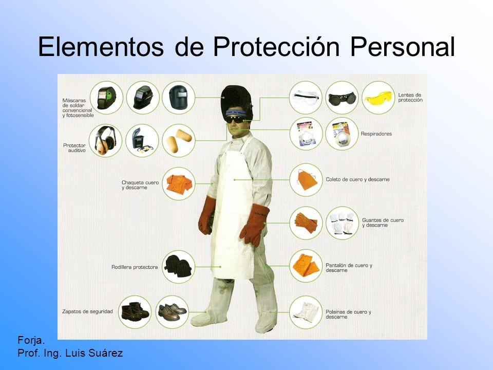 Elementos de Protección Personal Forja. Prof. Ing. Luis Suárez