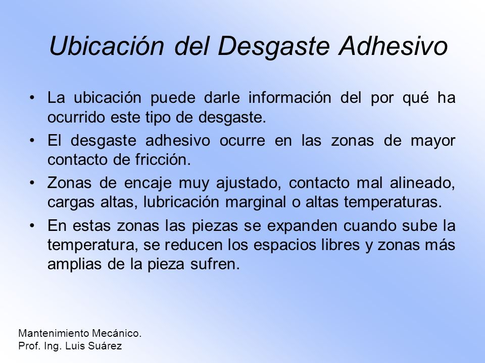 Ubicación del Desgaste Adhesivo La ubicación puede darle información del por qué ha ocurrido este tipo de desgaste. El desgaste adhesivo ocurre en las