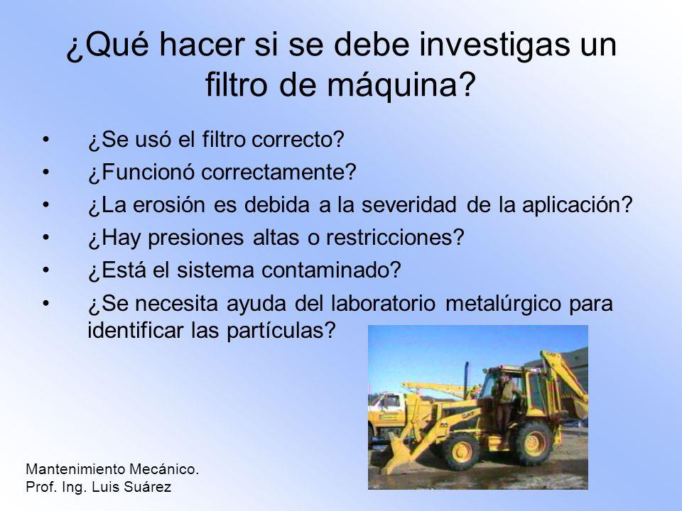 ¿Qué hacer si se debe investigas un filtro de máquina? ¿Se usó el filtro correcto? ¿Funcionó correctamente? ¿La erosión es debida a la severidad de la