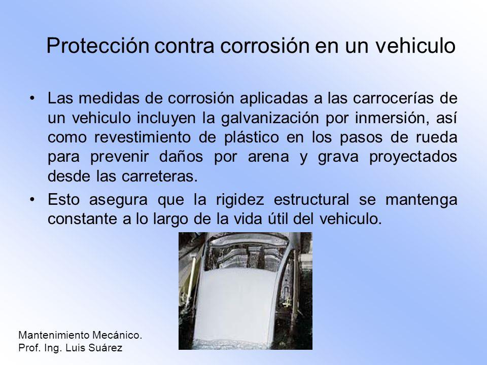 Mantenimiento Mecánico. Prof. Ing. Luis Suárez Protección contra corrosión en un vehiculo Las medidas de corrosión aplicadas a las carrocerías de un v