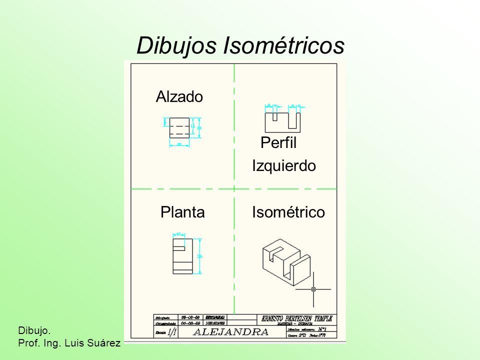 Dibujos Isométricos Alzado Perfil Izquierdo Planta Isométrico Dibujo. Prof. Ing. Luis Suárez