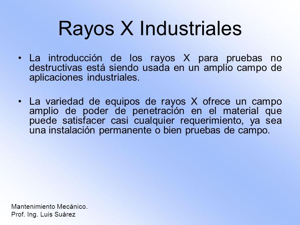 Rayos X Industriales La introducción de los rayos X para pruebas no destructivas está siendo usada en un amplio campo de aplicaciones industriales. La