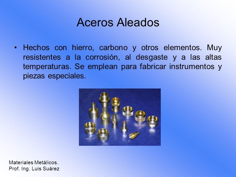 Aceros Aleados Hechos con hierro, carbono y otros elementos. Muy resistentes a la corrosión, al desgaste y a las altas temperaturas. Se emplean para f