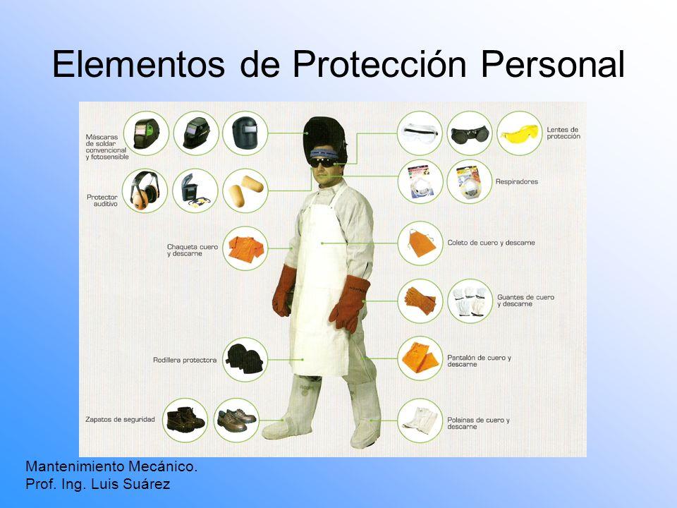Elementos de Protección Personal Mantenimiento Mecánico. Prof. Ing. Luis Suárez