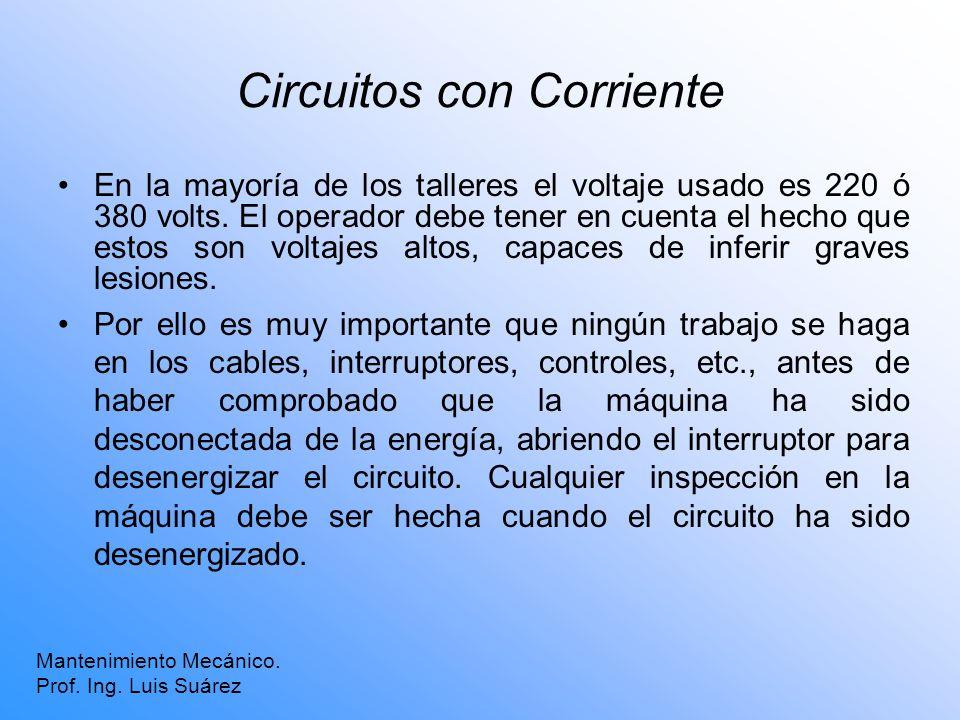Circuitos con Corriente En la mayoría de los talleres el voltaje usado es 220 ó 380 volts. El operador debe tener en cuenta el hecho que estos son vol