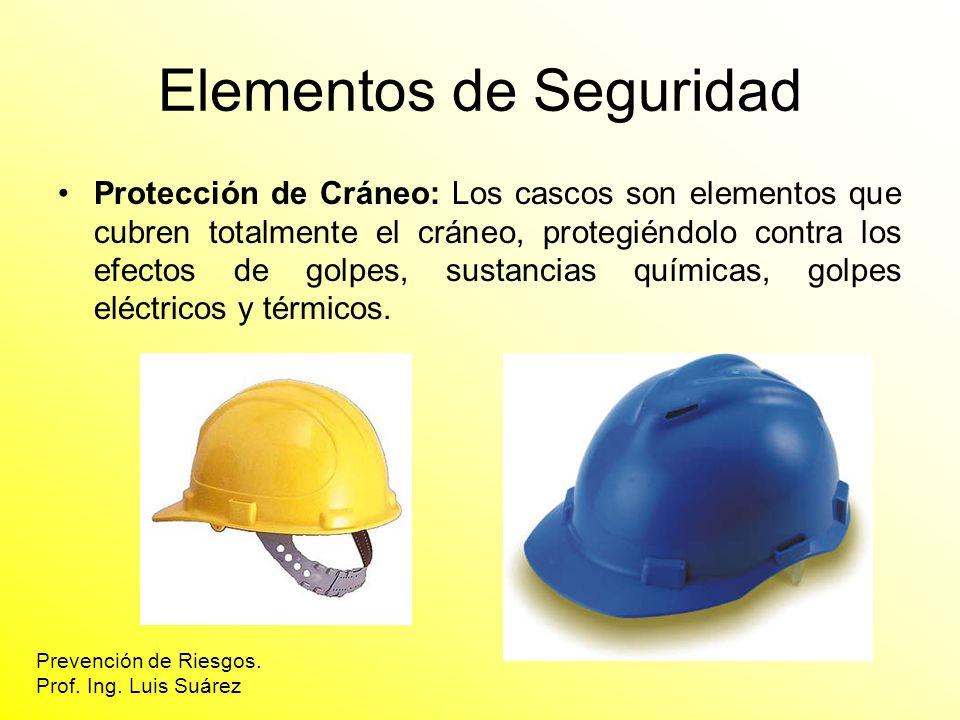 Elementos de Seguridad Protección de Cráneo: Los cascos son elementos que cubren totalmente el cráneo, protegiéndolo contra los efectos de golpes, sus